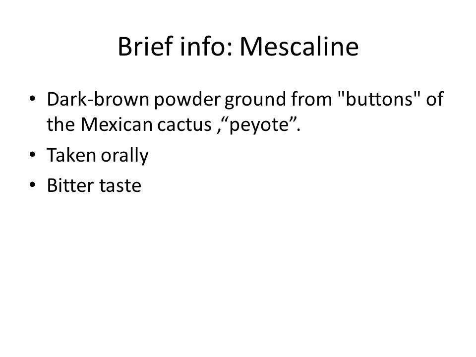 Brief info: Mescaline Dark-brown powder ground from
