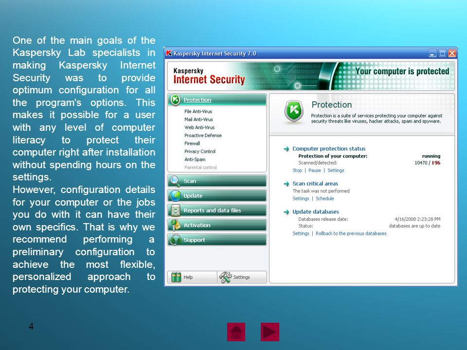 4 One of the main goals of the Kaspersky Lab specialists in making Kaspersky Internet Security was to provide optimum configuration for all the program s options.