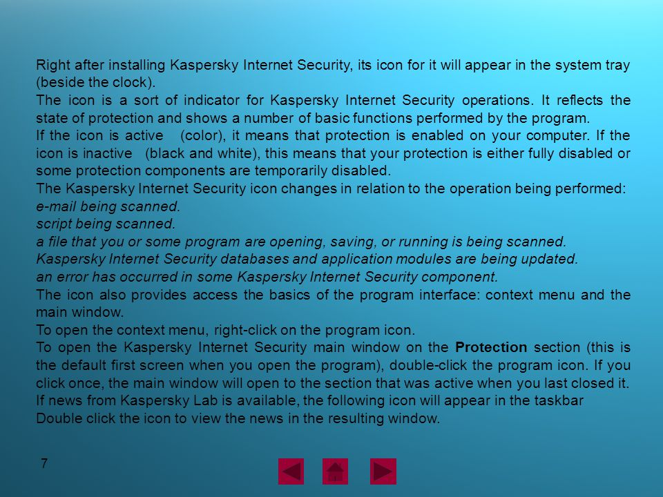 7 Right after installing Kaspersky Internet Security, its icon for it will appear in the system tray (beside the clock). The icon is a sort of indicat