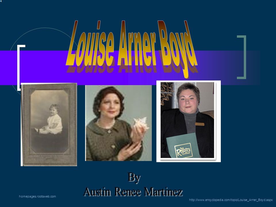 Information About Louise Boyd Birth Date: September 16,1858 Born In: San Rafael, California (Near San Francisco) Died: October 30,1923 Other Information: She was the first women to fly over the North Pole and, she tried to find explorer Roald Amundsen.
