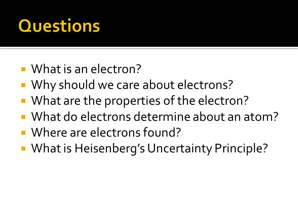  What is an electron.  Why should we care about electrons.