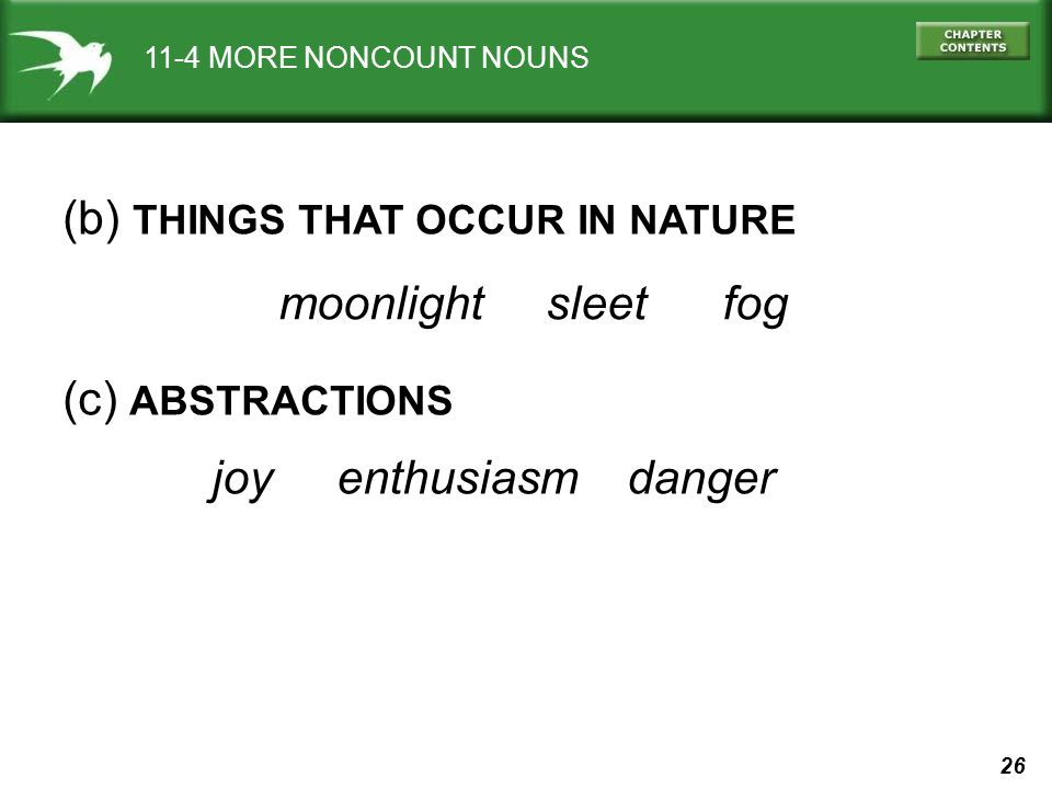 26 11-4 MORE NONCOUNT NOUNS (b) THINGS THAT OCCUR IN NATURE moonlight sleet fog (c) ABSTRACTIONS joy enthusiasm danger