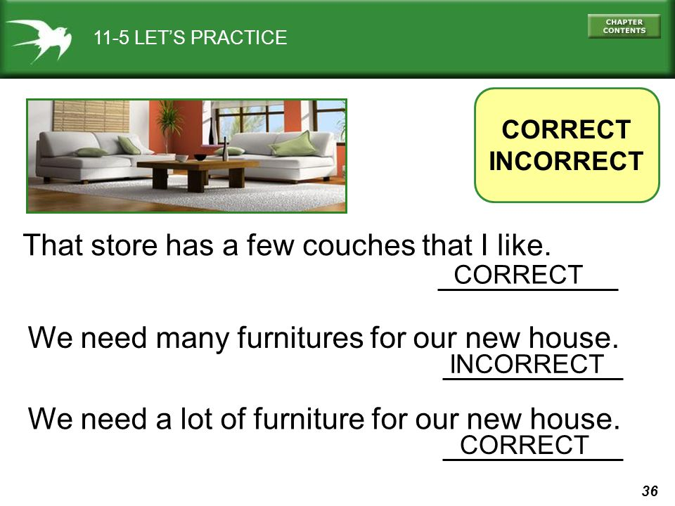 36 11-5 LET'S PRACTICE CORRECT INCORRECT We need many furnitures for our new house.