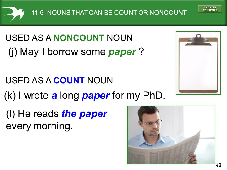 42 11-6 NOUNS THAT CAN BE COUNT OR NONCOUNT USED AS A NONCOUNT NOUN (j) May I borrow some paper .
