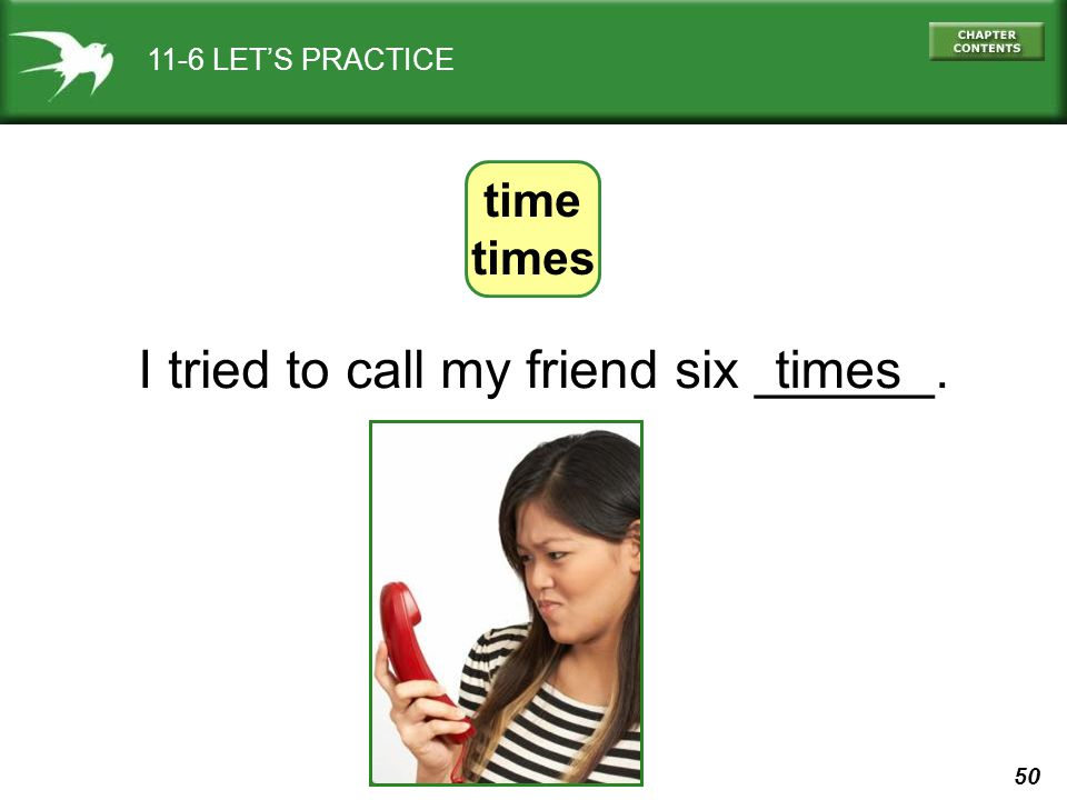 50 11-6 LET'S PRACTICE time times I tried to call my friend six ______.times