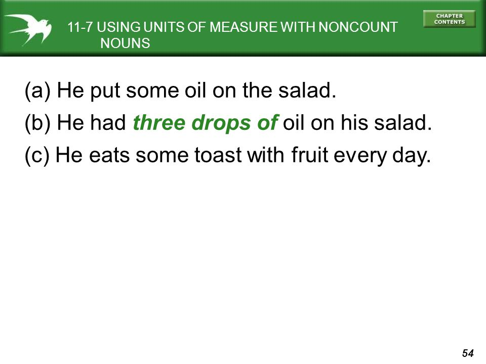 54 11-7 USING UNITS OF MEASURE WITH NONCOUNT NOUNS (a) He put some oil on the salad.