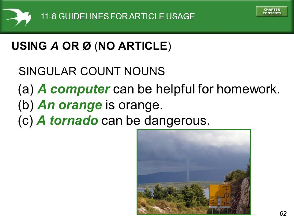62 11-8 GUIDELINES FOR ARTICLE USAGE USING A OR Ø (NO ARTICLE) (a) A computer can be helpful for homework.
