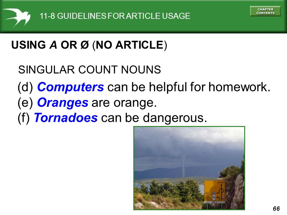 66 11-8 GUIDELINES FOR ARTICLE USAGE USING A OR Ø (NO ARTICLE) (d) Computers can be helpful for homework.