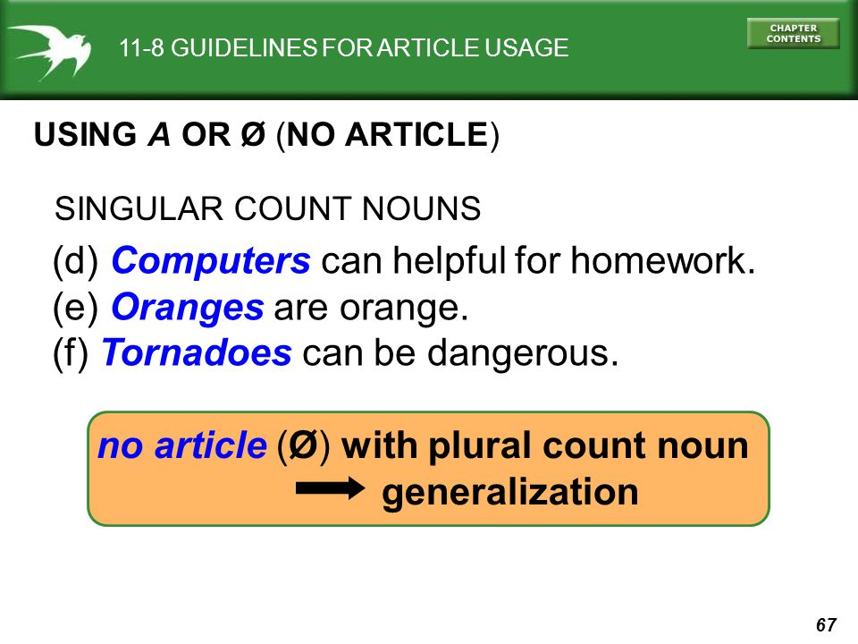 67 11-8 GUIDELINES FOR ARTICLE USAGE USING A OR Ø (NO ARTICLE) (d) Computers can helpful for homework.