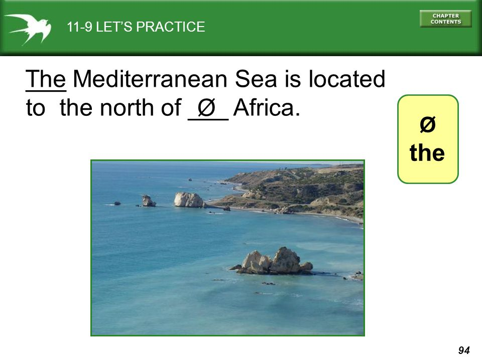 94 11-9 LET'S PRACTICE ___ Mediterranean Sea is located to the north of ___ Africa. Ø the The Ø