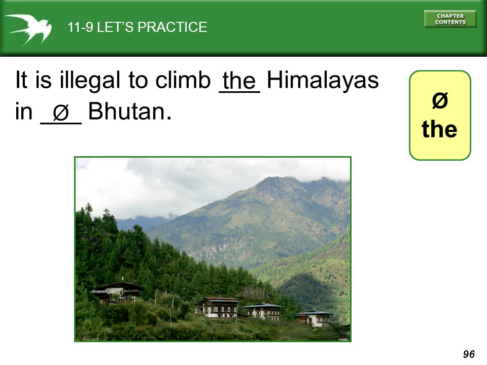 96 11-9 LET'S PRACTICE It is illegal to climb ___ Himalayas in ___ Bhutan. Ø the Ø