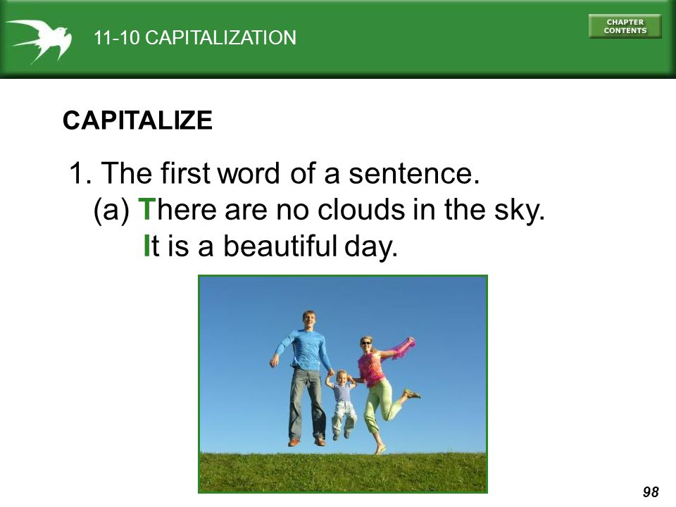 98 11-10 CAPITALIZATION CAPITALIZE 1. The first word of a sentence.