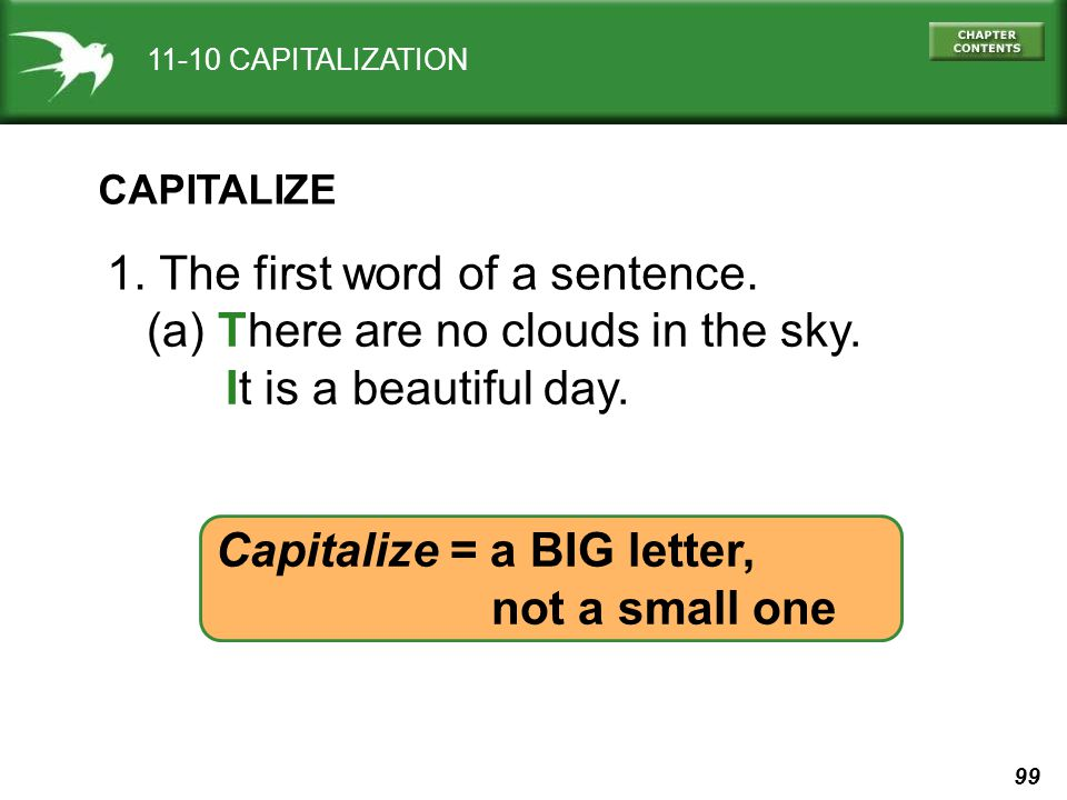 99 11-10 CAPITALIZATION CAPITALIZE 1. The first word of a sentence.