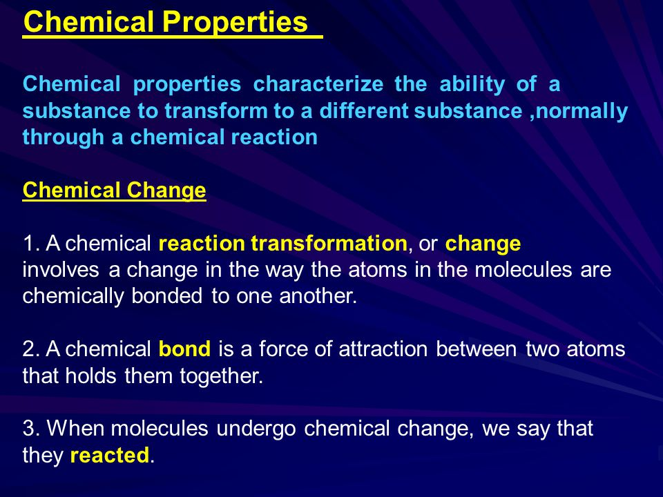 Any change in a substance that involves a rearrangement of the way atoms are bonded is called a chemical change.