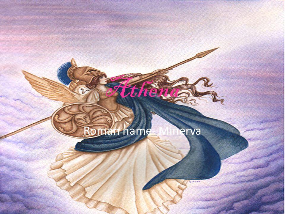 Athena Roman name- Minerva