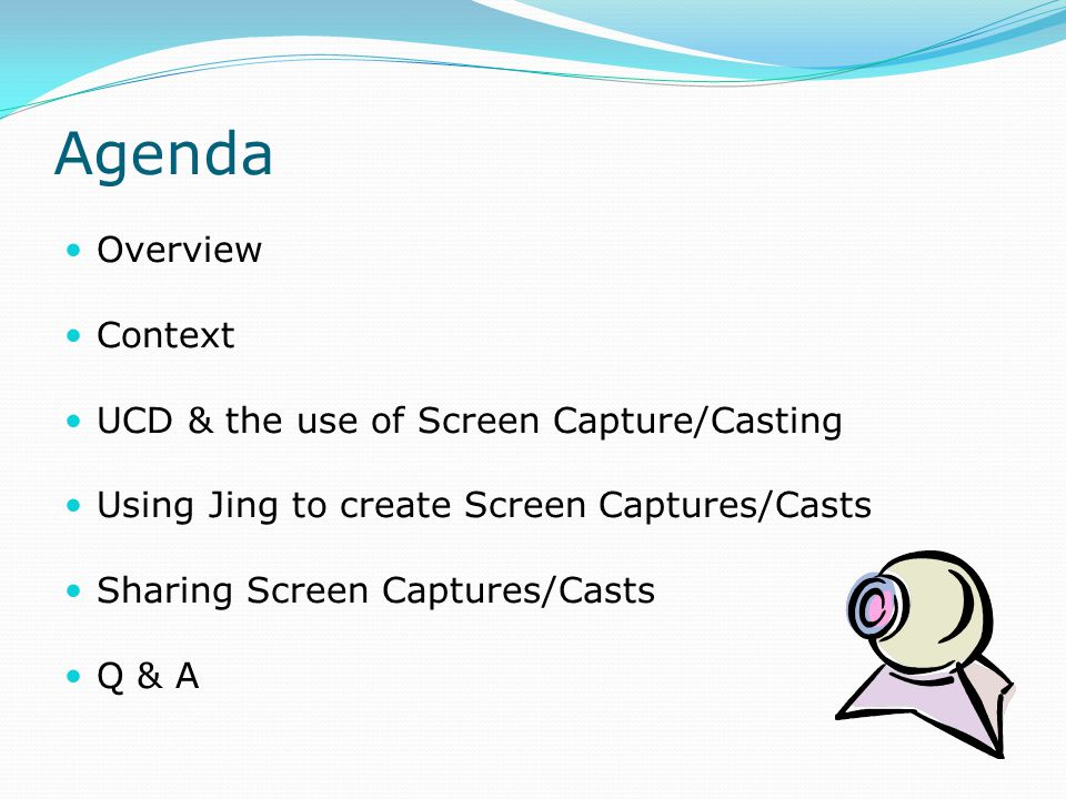 Agenda Overview Context UCD & the use of Screen Capture/Casting Using Jing to create Screen Captures/Casts Sharing Screen Captures/Casts Q & A