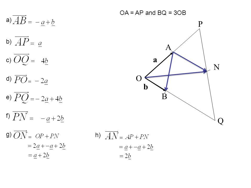 A P N Q O B a b a) b) c) d) e) f) g) OA = AP and BQ = 3OB h)