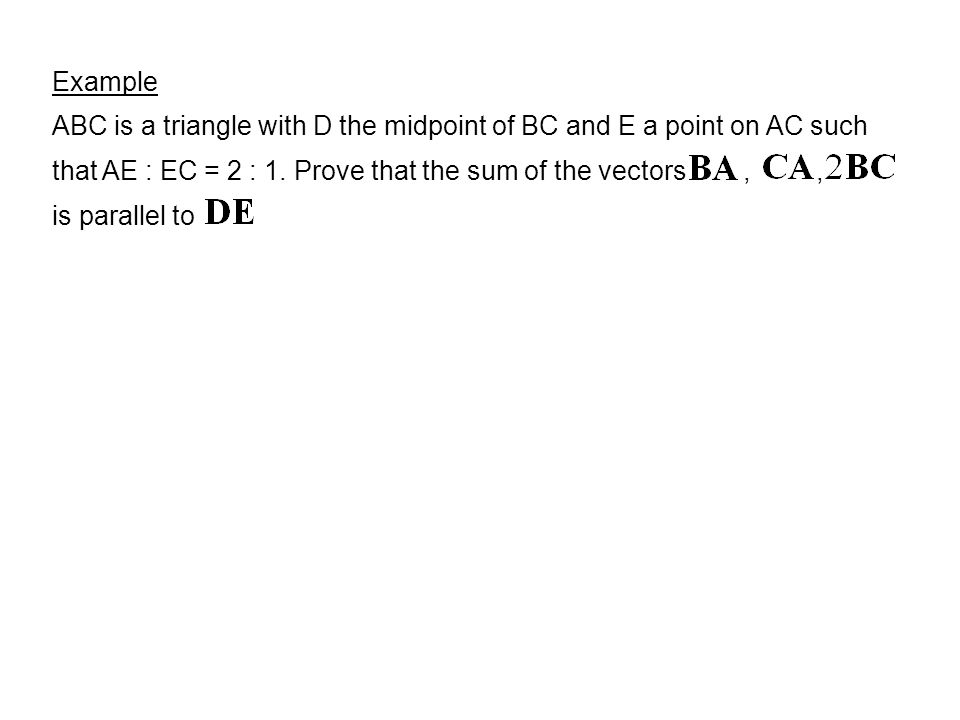 Example ABC is a triangle with D the midpoint of BC and E a point on AC such that AE : EC = 2 : 1.