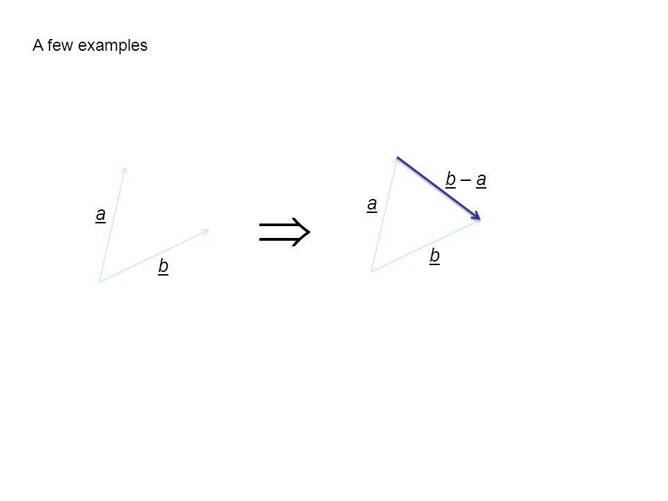A few examples b a  b a b – a
