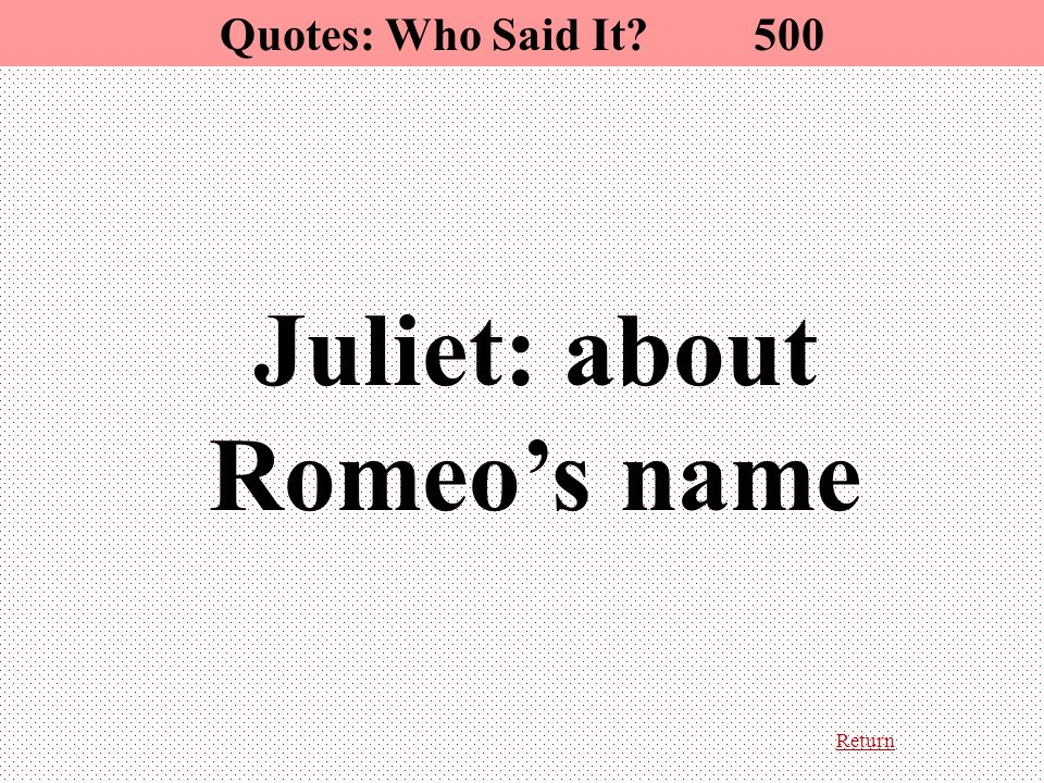 Return Juliet: about Romeo's name Quotes: Who Said It? 500