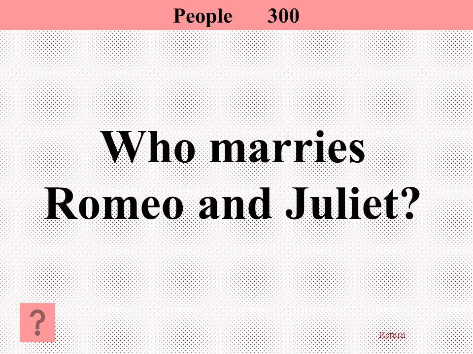 Return Who marries Romeo and Juliet? People 300