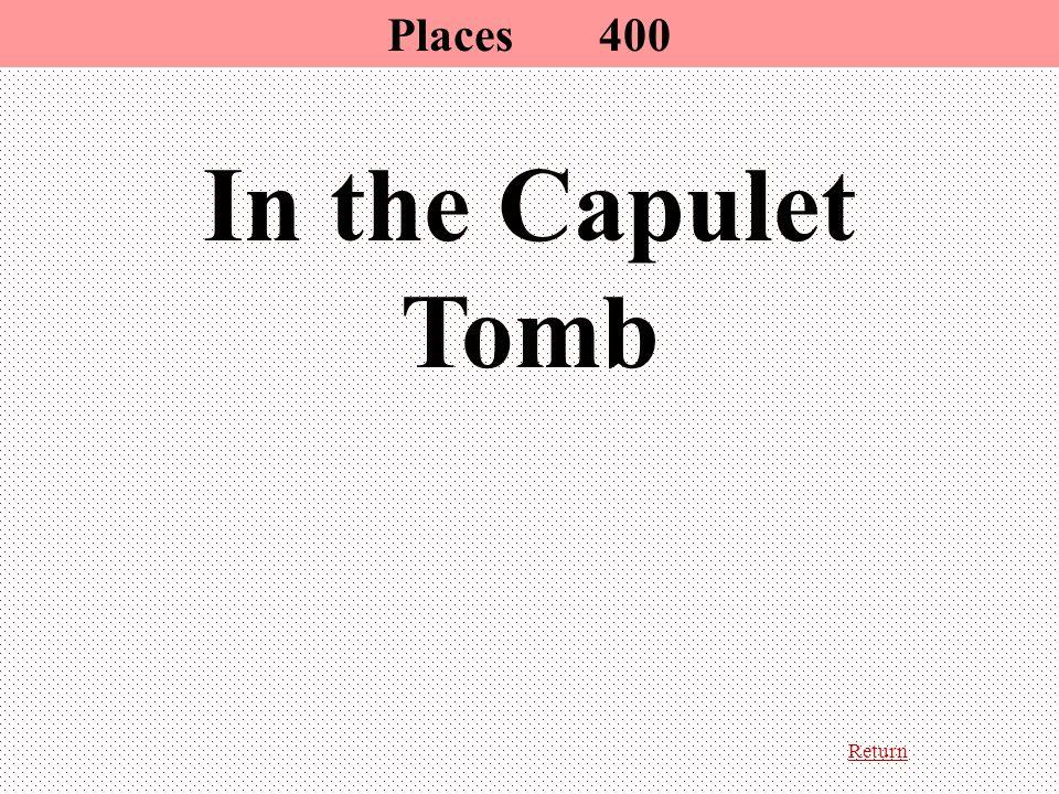 Return In the Capulet Tomb Places400