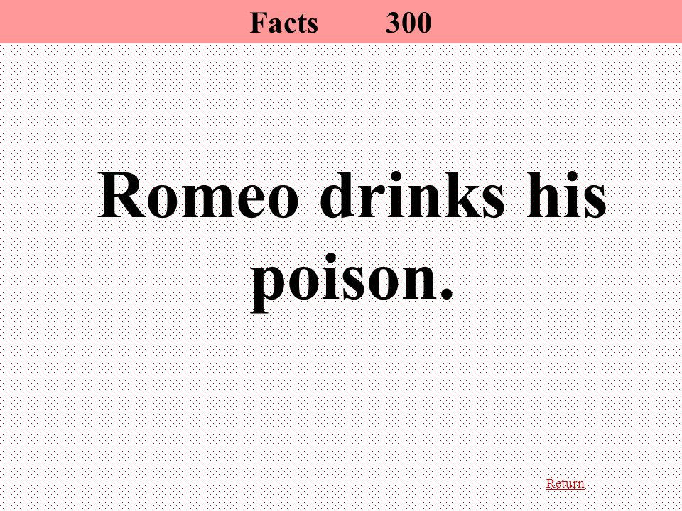 Return Facts300 Romeo drinks his poison.