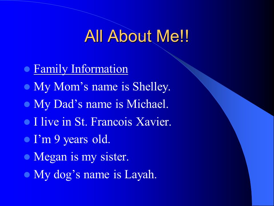 All About Me!. Family Information My Mom's name is Shelley.