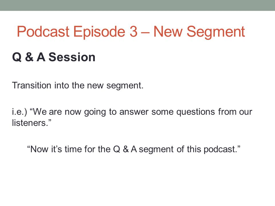 "Podcast Episode 3 – New Segment Q & A Session Transition into the new segment. i.e.) ""We are now going to answer some questions from our listeners."" """