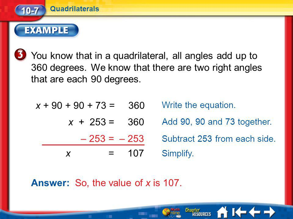 Lesson 7 Ex3 10-7 Quadrilaterals You know that in a quadrilateral, all angles add up to 360 degrees. We know that there are two right angles that are