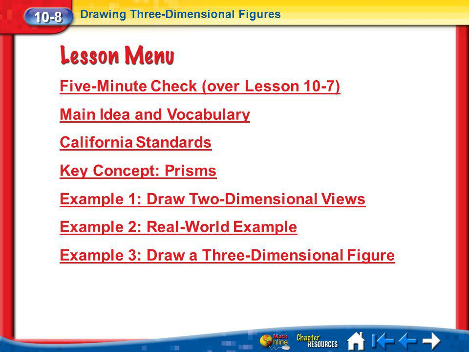 Lesson 8 Menu Five-Minute Check (over Lesson 10-7) Main Idea and Vocabulary California Standards Key Concept: Prisms Example 1: Draw Two-Dimensional V