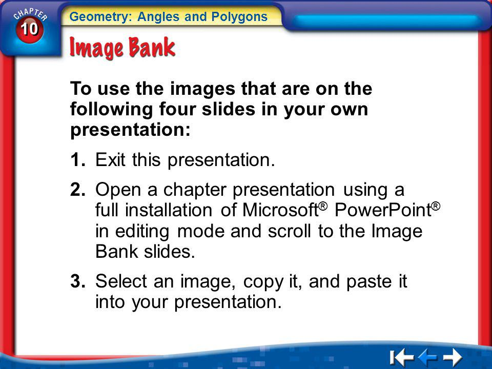 10 Geometry: Angles and Polygons IB Instructions To use the images that are on the following four slides in your own presentation: 1.Exit this present