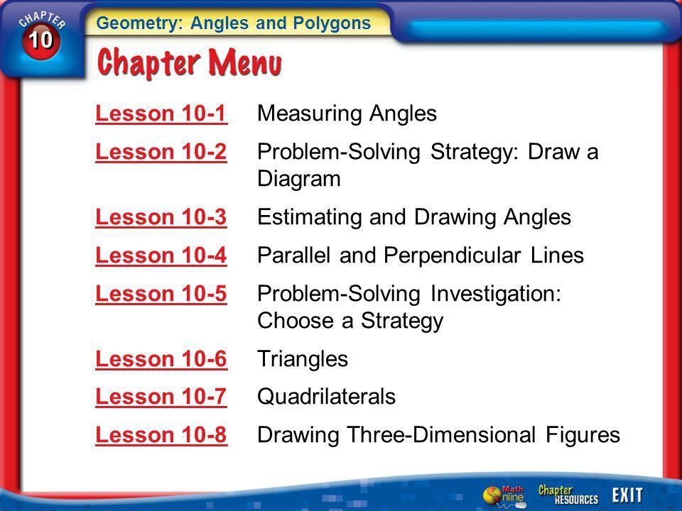Chapter Menu Lesson 10-1Lesson 10-1Measuring Angles Lesson 10-2Lesson 10-2Problem-Solving Strategy: Draw a Diagram Lesson 10-3Lesson 10-3Estimating an