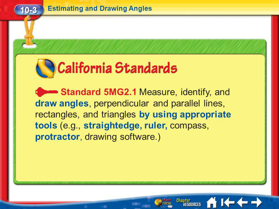 10-3 Estimating and Drawing Angles Lesson 3 Standard 1 Standard 5MG2.1 Measure, identify, and draw angles, perpendicular and parallel lines, rectangle