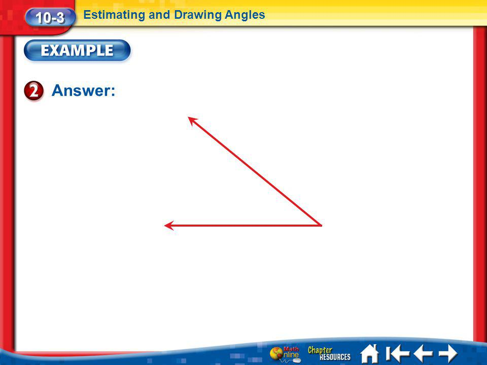 Lesson 3 Ex2 10-3 Estimating and Drawing Angles Answer: