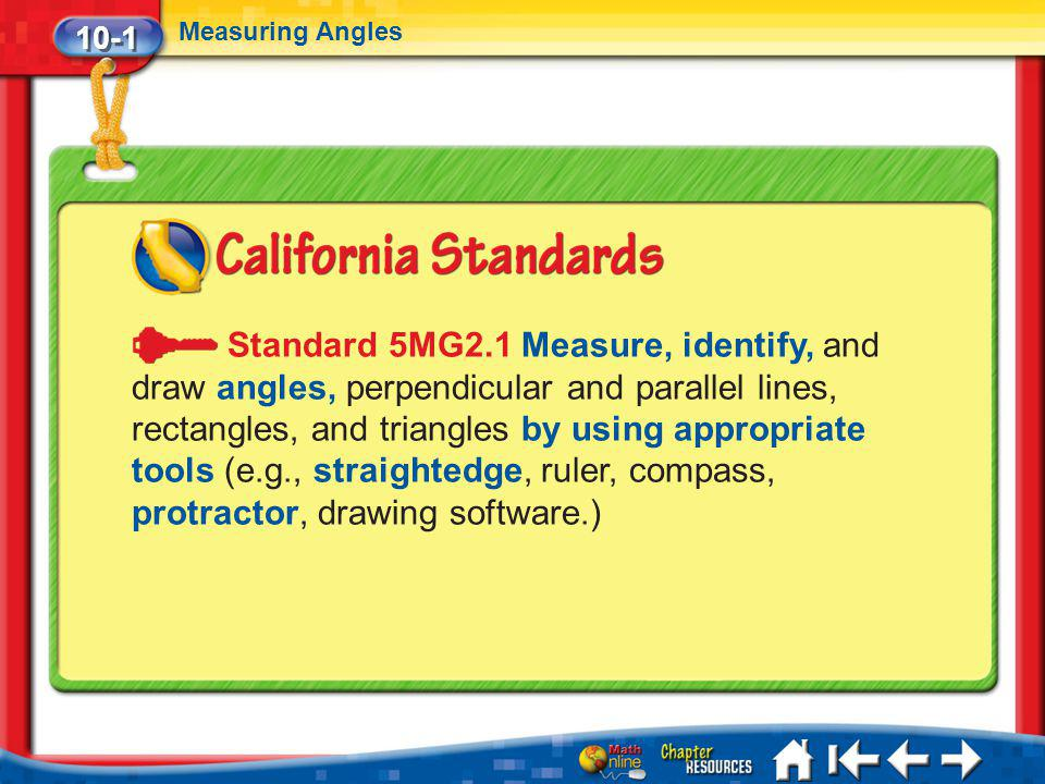 10-1 Measuring Angles Lesson 1 Standard 1 Standard 5MG2.1 Measure, identify, and draw angles, perpendicular and parallel lines, rectangles, and triang