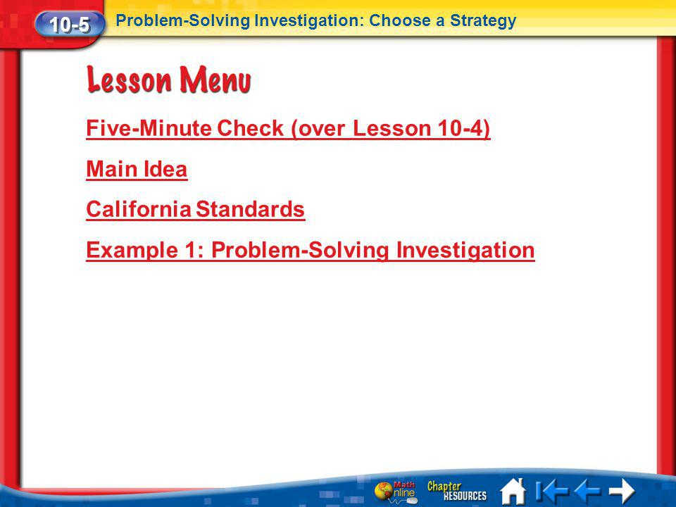 Lesson 5 Menu Five-Minute Check (over Lesson 10-4) Main Idea California Standards Example 1: Problem-Solving Investigation 10-5 Problem-Solving Invest