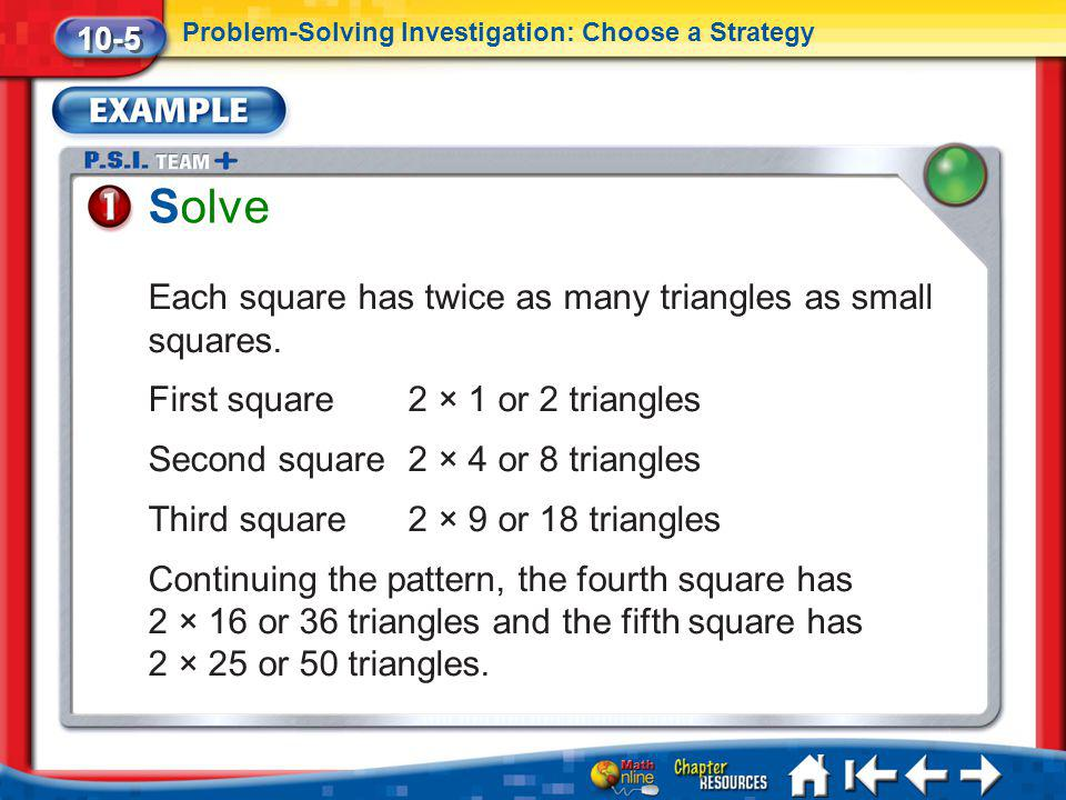 Lesson 5 Ex1 Solve 10-5 Problem-Solving Investigation: Choose a Strategy Each square has twice as many triangles as small squares. First square 2 × 1