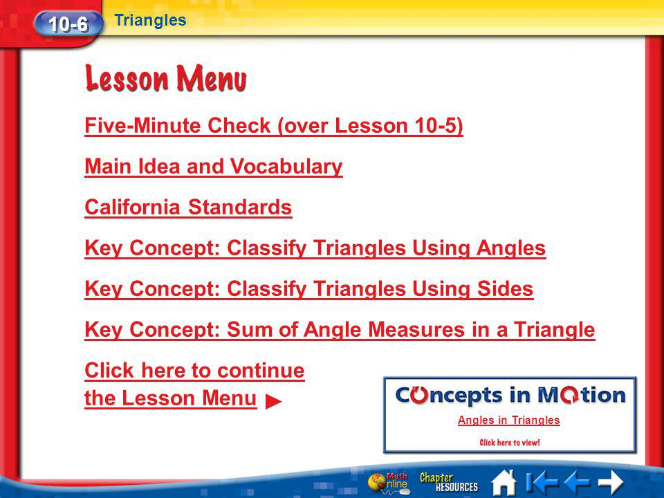 Lesson 6 Menu Five-Minute Check (over Lesson 10-5) Main Idea and Vocabulary California Standards Key Concept: Classify Triangles Using Angles Key Conc
