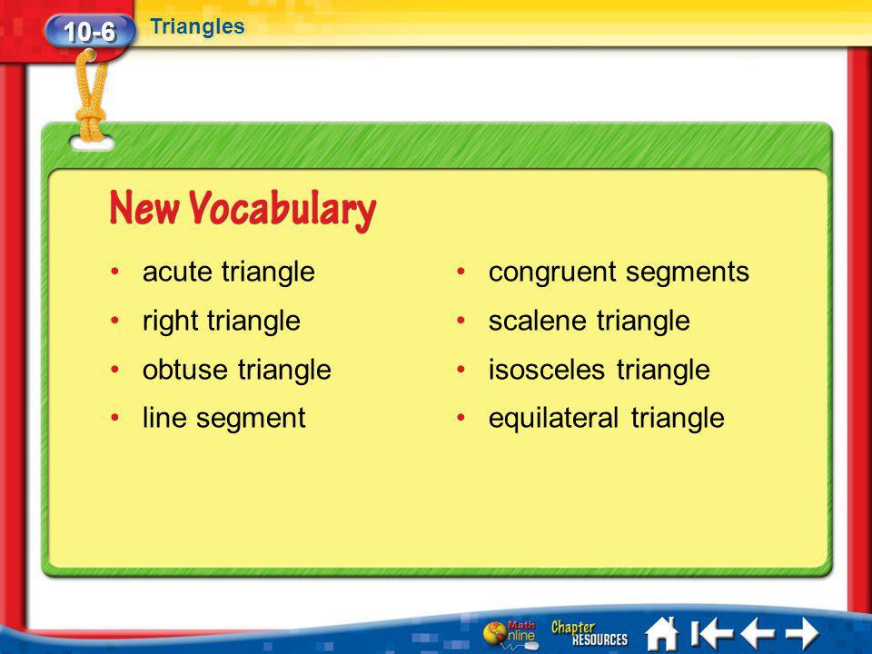 10-6 Triangles Lesson 6 MI/Vocab/Standard 1 acute triangle right triangle obtuse triangle line segment congruent segments scalene triangle isosceles t