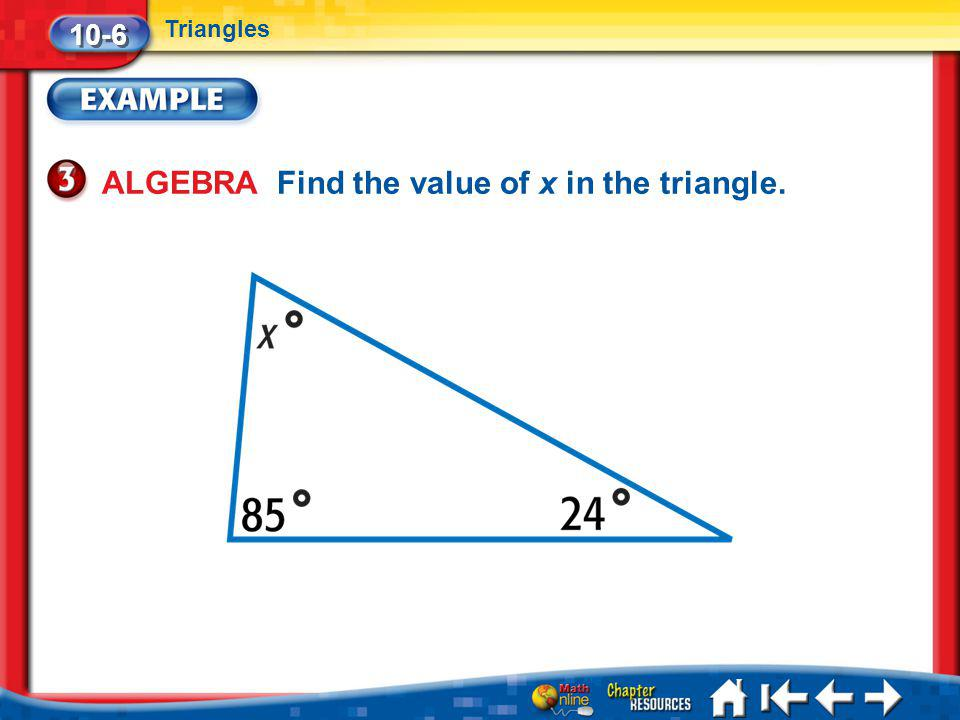 Lesson 6 Ex3 ALGEBRA Find the value of x in the triangle. 10-6 Triangles