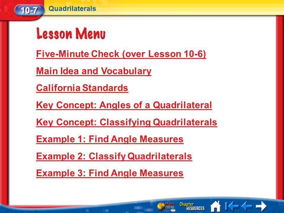 Lesson 7 Menu Five-Minute Check (over Lesson 10-6) Main Idea and Vocabulary California Standards Key Concept: Angles of a Quadrilateral Key Concept: C