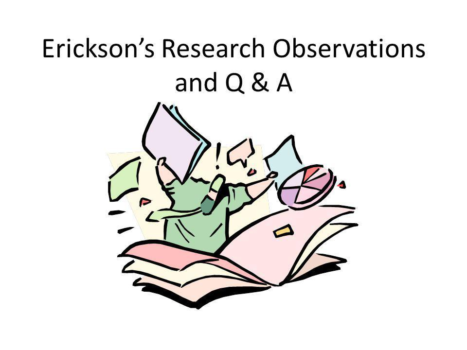 Erickson's Research Observations and Q & A