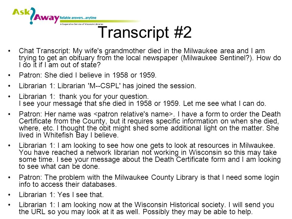 Transcript #2 Chat Transcript: My wife s grandmother died in the Milwaukee area and I am trying to get an obituary from the local newspaper (Milwaukee Sentinel ).