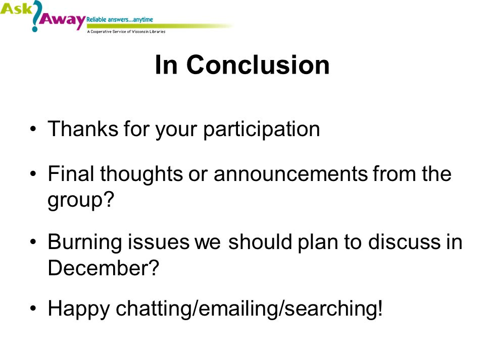 In Conclusion Thanks for your participation Final thoughts or announcements from the group.