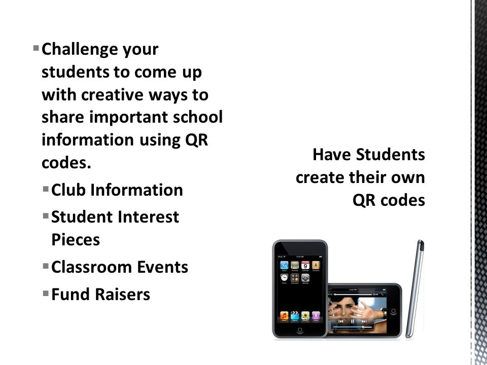  Challenge your students to come up with creative ways to share important school information using QR codes.