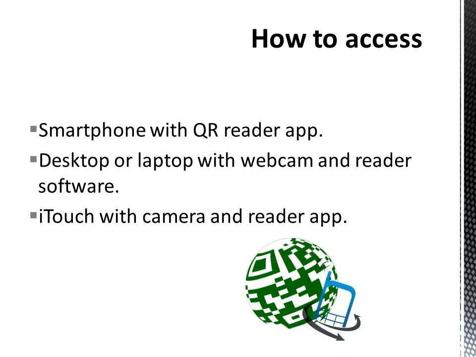  Smartphone with QR reader app.  Desktop or laptop with webcam and reader software.