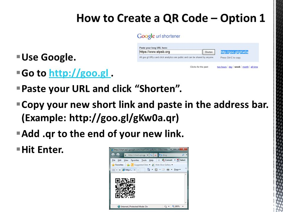  Use Google.  Go to http://goo.gl.http://goo.gl  Paste your URL and click Shorten .