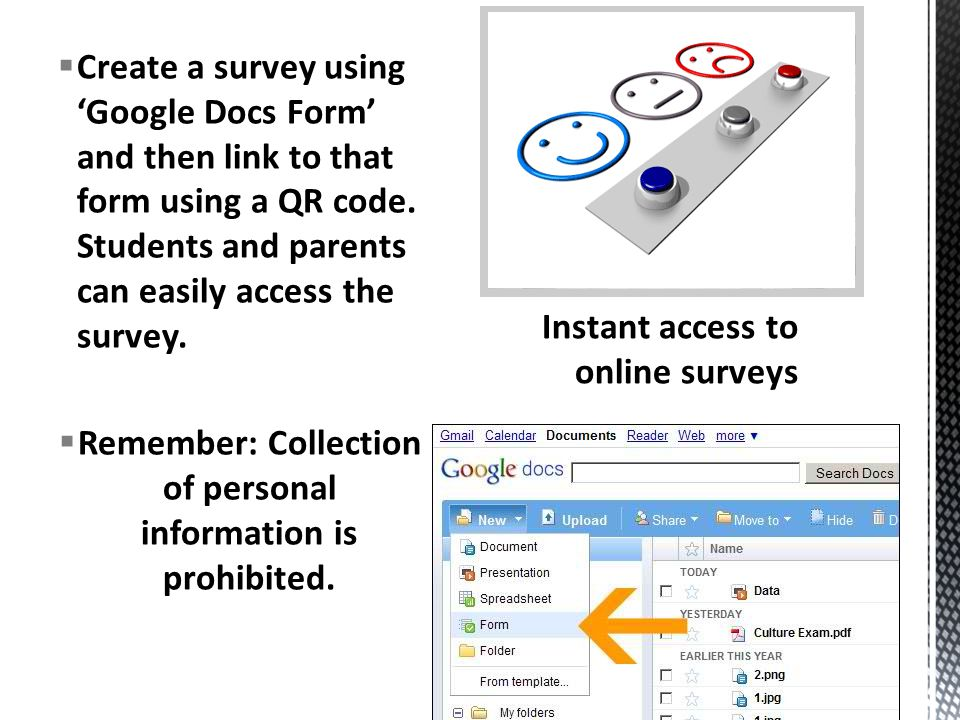  Create a survey using 'Google Docs Form' and then link to that form using a QR code.