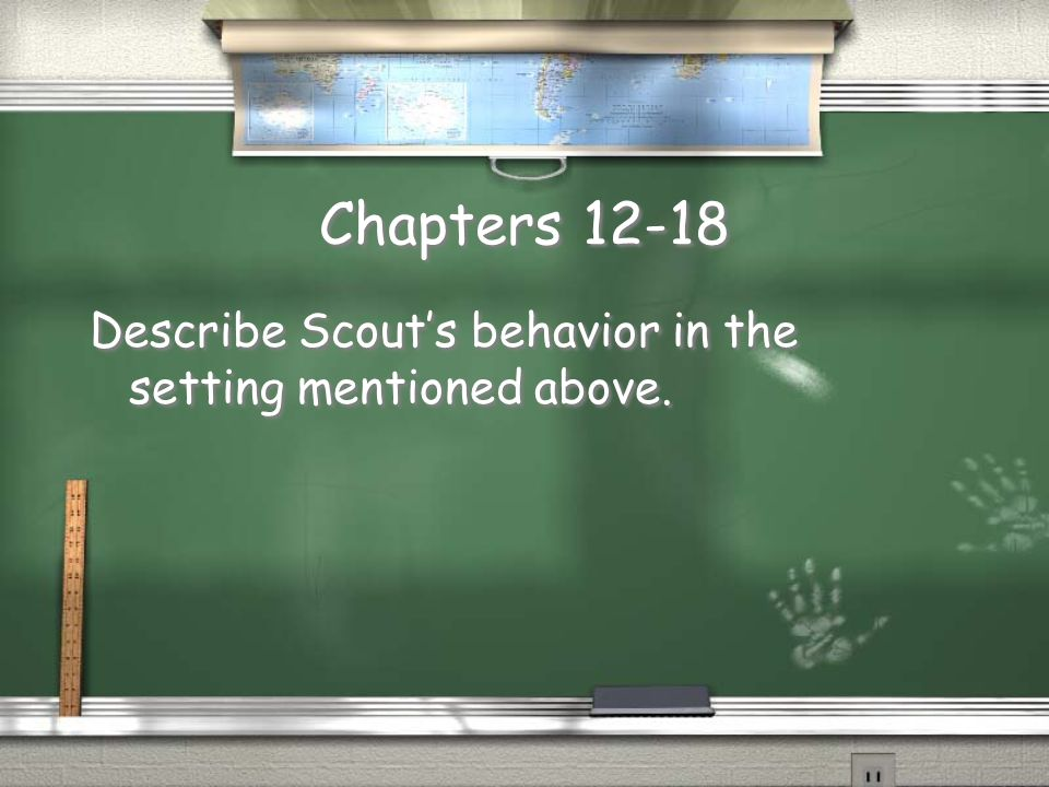 Chapters 12-18 Describe Scout's behavior in the setting mentioned above.